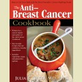 Anti-Breast Cancer Cookbook: How to Cut Your Risk with the Most Powerful, Cancer-Fighting Foods