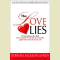 The Love Lies: 10 Revelations That Will Transform Your Relationships and Enrich Your Love Life