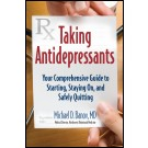 Taking Antidepressants: Your Comprehensive Guide to Starting, Staying On & Safely Quitting