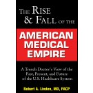 Rise & Fall of American Medical Empire: A Trench Doctor's View of the Past, Present, & Future of US Health Care