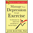 Manage Your Depression Through Exercise: A 5-Week Plan to a Happier, Healthier You