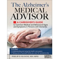 The Alzheimer's Medical Advisor: A Caregiver's Guide to Common Medical and Behavioral Signs and Symptoms in Persons with Dementia