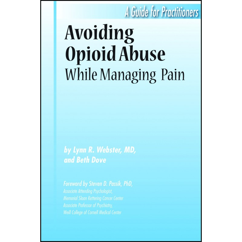 Avoiding Opioid Abuse While Managing Pain - A Guide for Practitioners