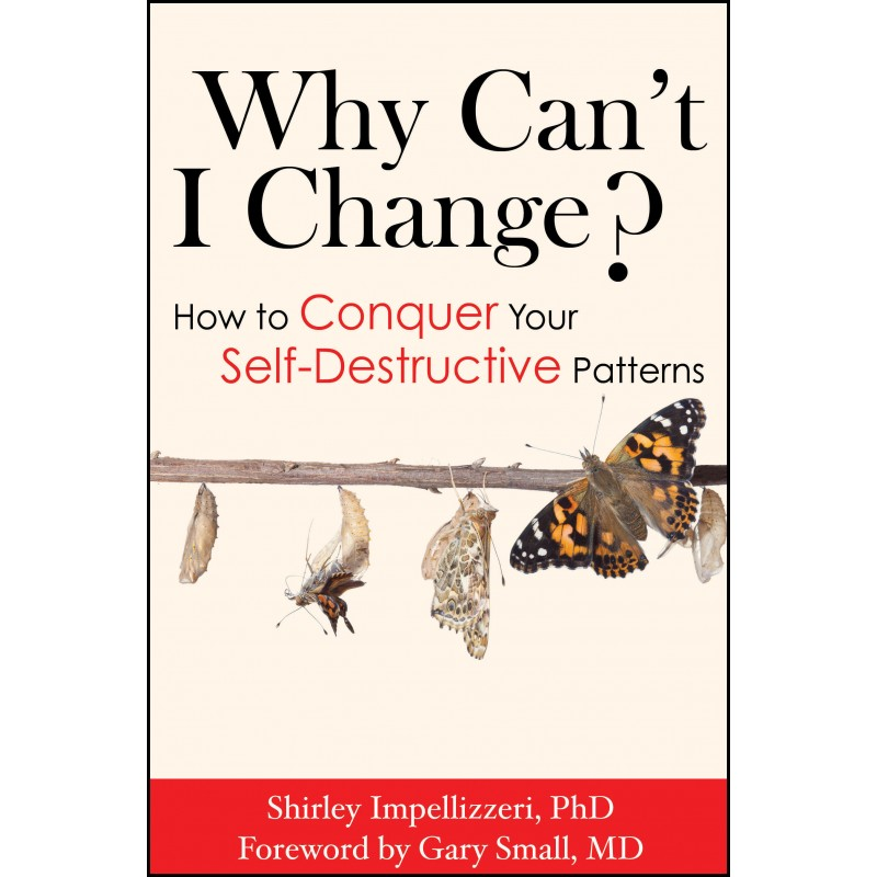 Why Can't I Change? How to Conquer Your Self-Destructive Patterns